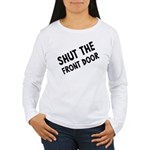 Shut The Front Door Women's Long Sleeve T-Shirt