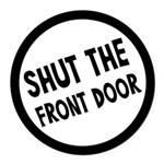 Shut The Front Door Round Car Magnet
