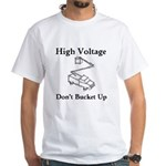 High Voltage, Don't Bucket Up White T-Shirt