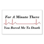 You Bored me To Death Rectangle Sticker