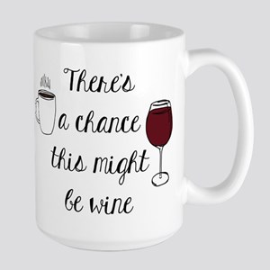 There's A Chance This Might Be Wine Mugs