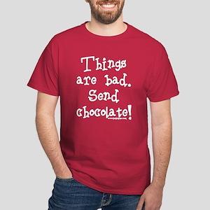 Things are Bad Send Chocolate Dark T-Shirt