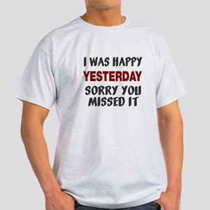 I was happy yesterday Light T-Shirt