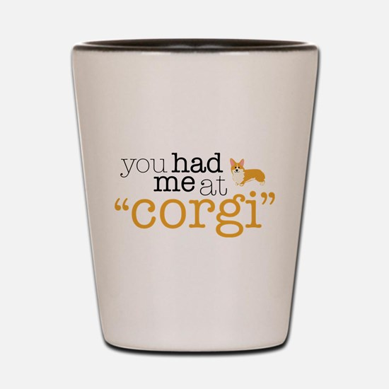 "You Had Me At ""Corgi"" Shot Glass"