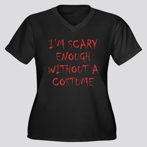 Im Scary Enough Without A Costume Plus Size T-Shir