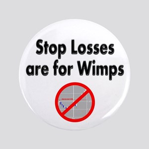 "Stop losses are for wimps 3.5"" Button"
