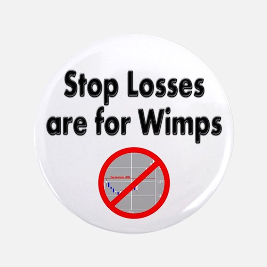 """Stop losses are for wimps 3.5"""" Button"""
