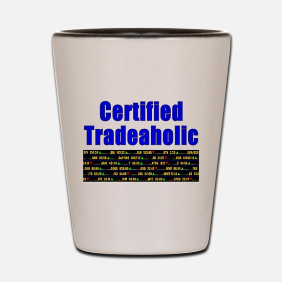 Certified tradeaholic Shot Glass