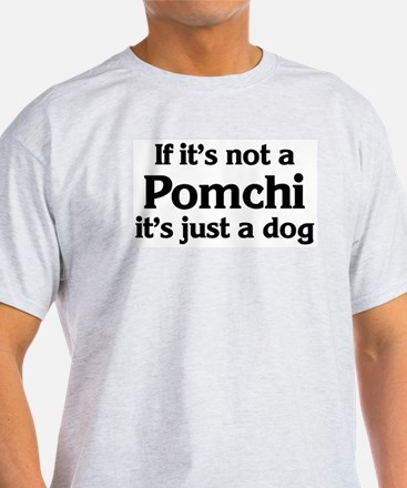 Pomchi: If it's not Ash Grey T-Shirt