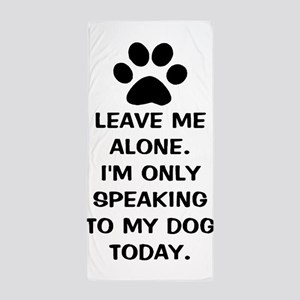 Leave Me Alone Im Only Speaking To My Dog Today Be
