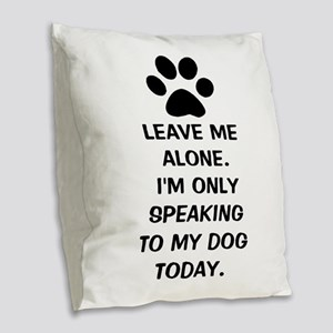 Leave Me Alone Im Only Speaking To My Dog Today Bu
