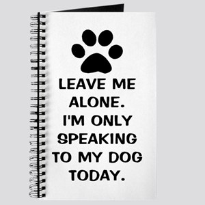 Leave Me Alone Im Only Speaking To My Dog Today Jo