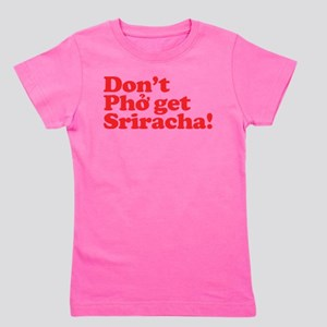 Dont Pho get Sriracha! Girl's Tee