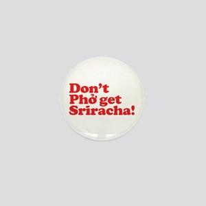 Dont Pho get Sriracha! Mini Button