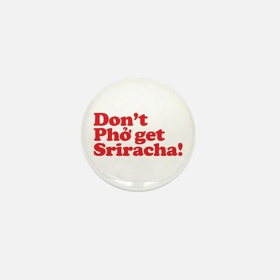 Dont Pho get Sriracha! Mini Button