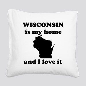 Wisconsin Is My Home And I Love It Square Canvas P