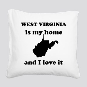 West Virginia Is My Home And I Love It Square Canv
