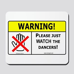 Please Just Watch Dancers Mousepad