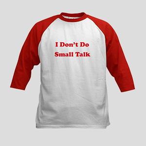 I Don't Do Small Talk Kids Baseball Jersey