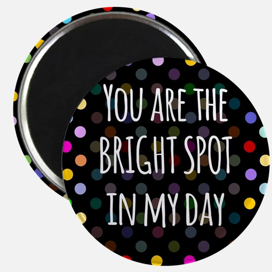You are the bright spot in my day Magnet