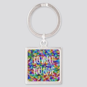 Do what you love Square Keychain