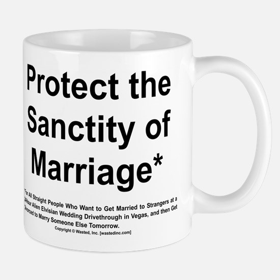 Protect the Sanctity of Marriage* Mug