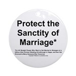 Protect the Sanctity of Marriage* Ornament (Round)