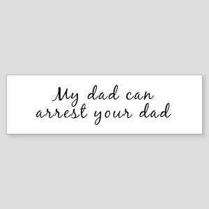 My daddy can arrest your dadd Bumper Sticker