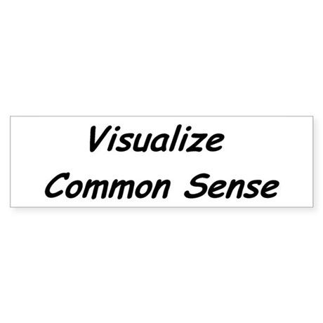 Visualize Common Sense Bumper Sticker