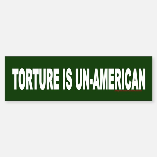 TORTURE IS UN-AMERICAN Bumper Bumper Bumper Sticker