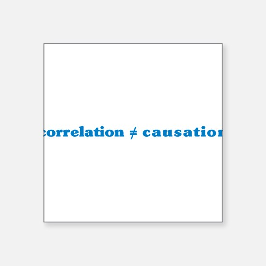 "correlation-causation.png Square Sticker 3"" x 3"""