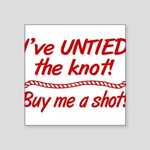"""Untied The Knot Buy Me A Shot Square Sticker 3"""" x"""