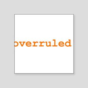 "overruled_t-shirt Square Sticker 3"" x 3"""