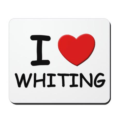 I love whiting Mousepad