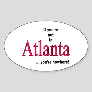 If you're no in Atlanta...you're nowhere Sticker (