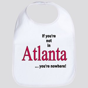 If you're no in Atlanta...you're nowhere Bib