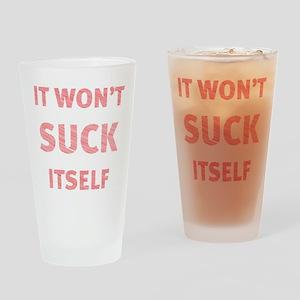 It won't suck itself Drinking Glass