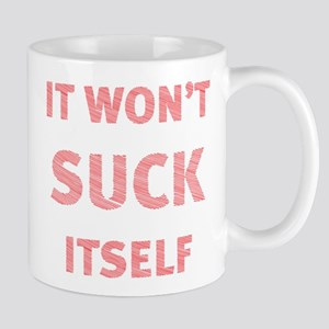 It won't suck itself Mug