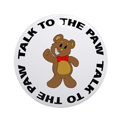Talk To The Paw Teddy Bear Ornament (Round)