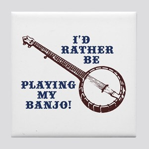 I'd Rather Be Playing My Banjo Tile Coaster