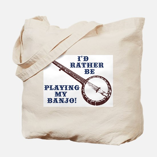 I'd Rather Be Playing My Banjo Tote Bag