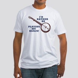 I'd Rather Be Playing My Banjo Fitted T-Shirt