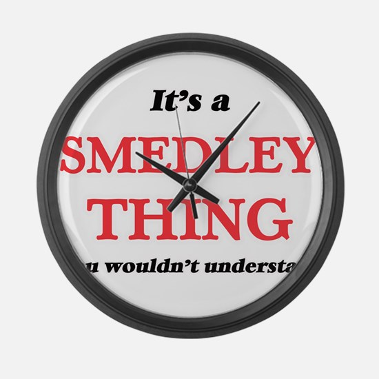 It's a Smedley thing, you wou Large Wall Clock