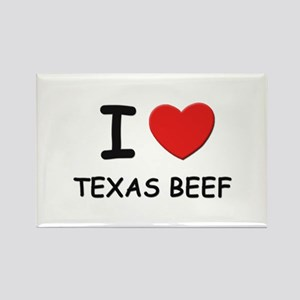 I love texas beef Rectangle Magnet