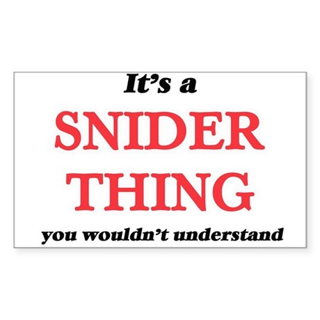 It's a Snider thing, you wouldn't Sticker