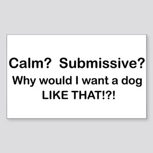 Calm? Submissive? Not For Me! : ) Sticker