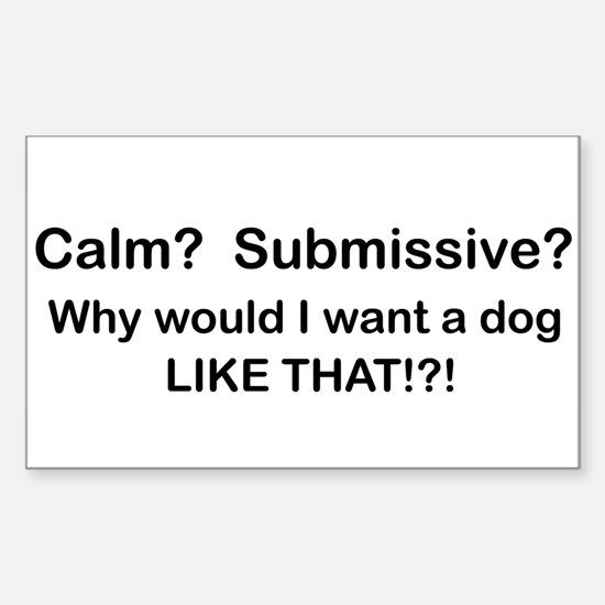 Calm? Submissive? Not For Me! : ) Decal