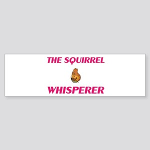The Squirrel Whisperer Bumper Sticker