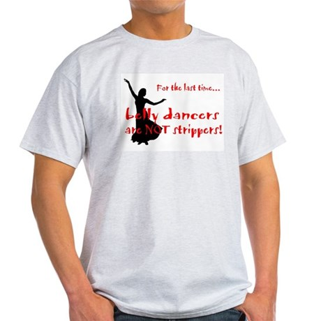 belly dancers not strippers Ash Grey T-Shirt