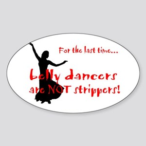 belly dancers not strippers Oval Sticker